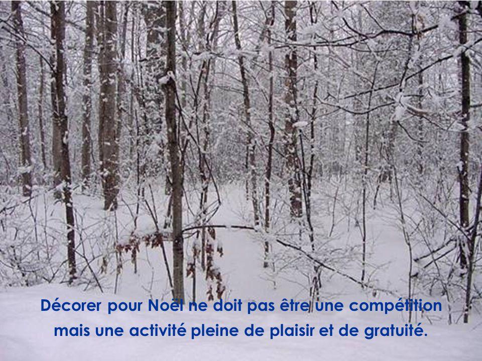 Décorer pour Noël ne doit pas être une compétition mais une activité pleine de plaisir et de gratuité.