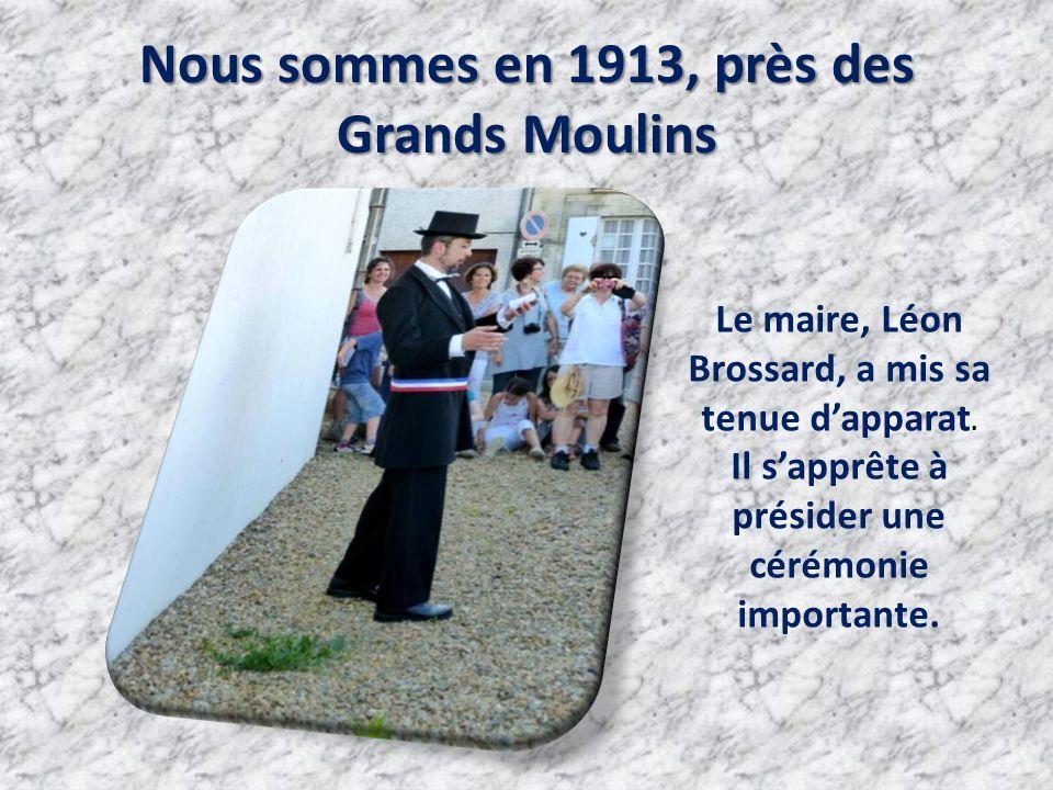 Nous sommes en 1913, près des Grands Moulins Le maire, Léon Brossard, a mis sa tenue d'apparat.