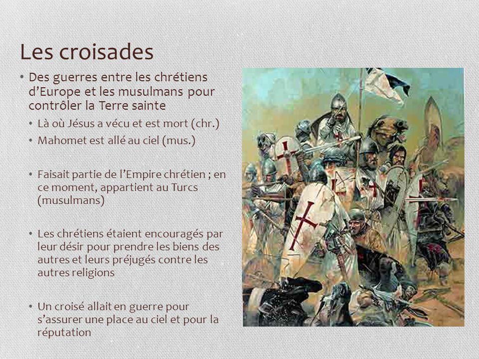 Les croisades Des guerres entre les chrétiens d'Europe et les musulmans pour contrôler la Terre sainte Là où Jésus a vécu et est mort (chr.) Mahomet e