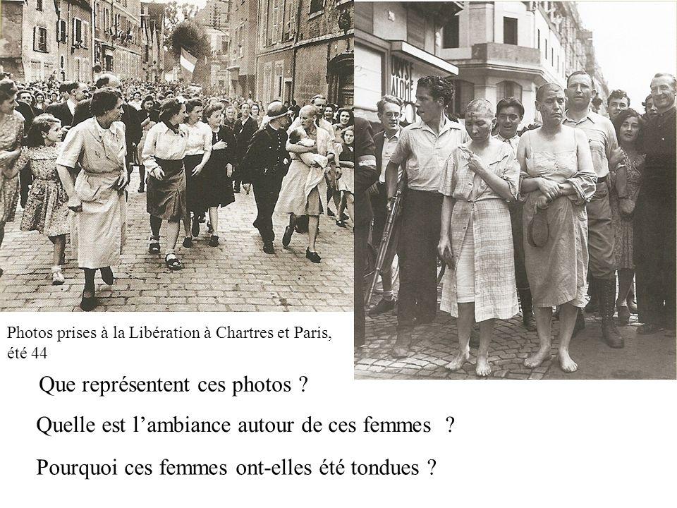 Photos prises à la Libération à Chartres et Paris, été 44 Que représentent ces photos ? Quelle est l'ambiance autour de ces femmes ? Pourquoi ces femm