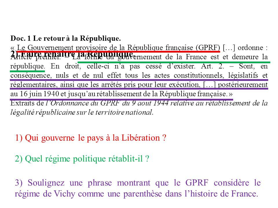 2) Faire renaître la République. Doc. 1 Le retour à la République. « Le Gouvernement provisoire de la République française (GPRF) […] ordonne : Articl