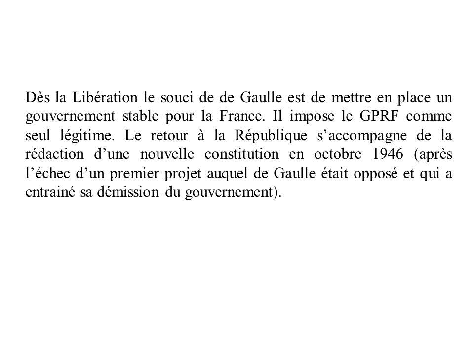 Dès la Libération le souci de de Gaulle est de mettre en place un gouvernement stable pour la France. Il impose le GPRF comme seul légitime. Le retour