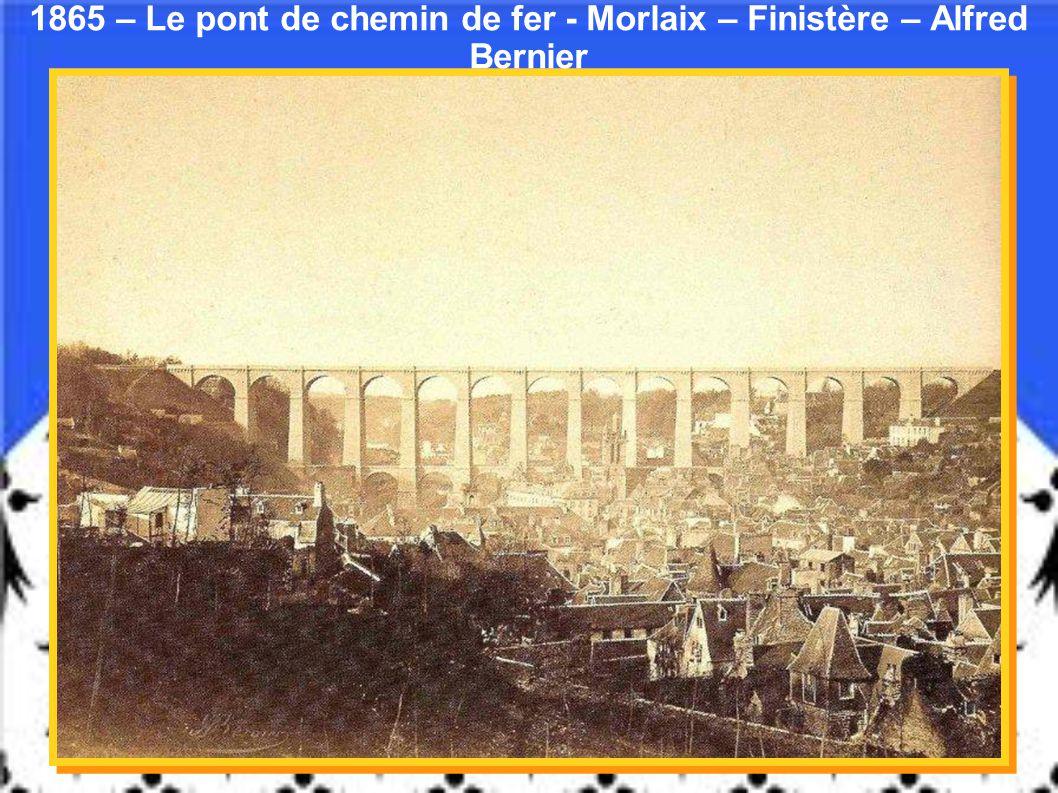 1865 – Le pont de chemin de fer - Morlaix – Finistère – Alfred Bernier