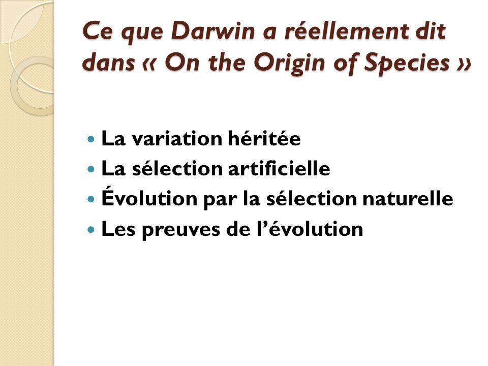 Ce que Darwin a réellement dit dans « On the Origin of Species » La variation héritée La sélection artificielle Évolution par la sélection naturelle L