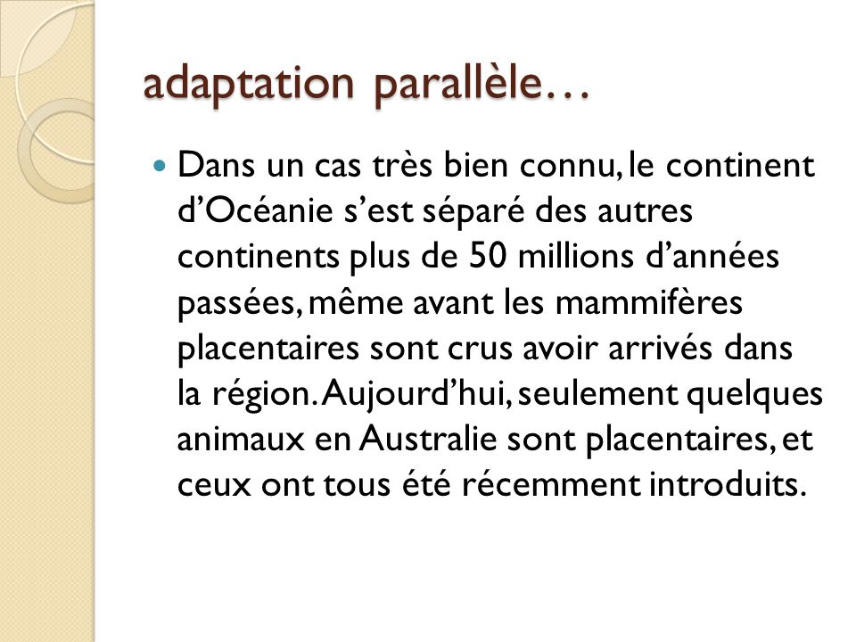 adaptation parallèle… Dans un cas très bien connu, le continent d'Océanie s'est séparé des autres continents plus de 50 millions d'années passées, mêm