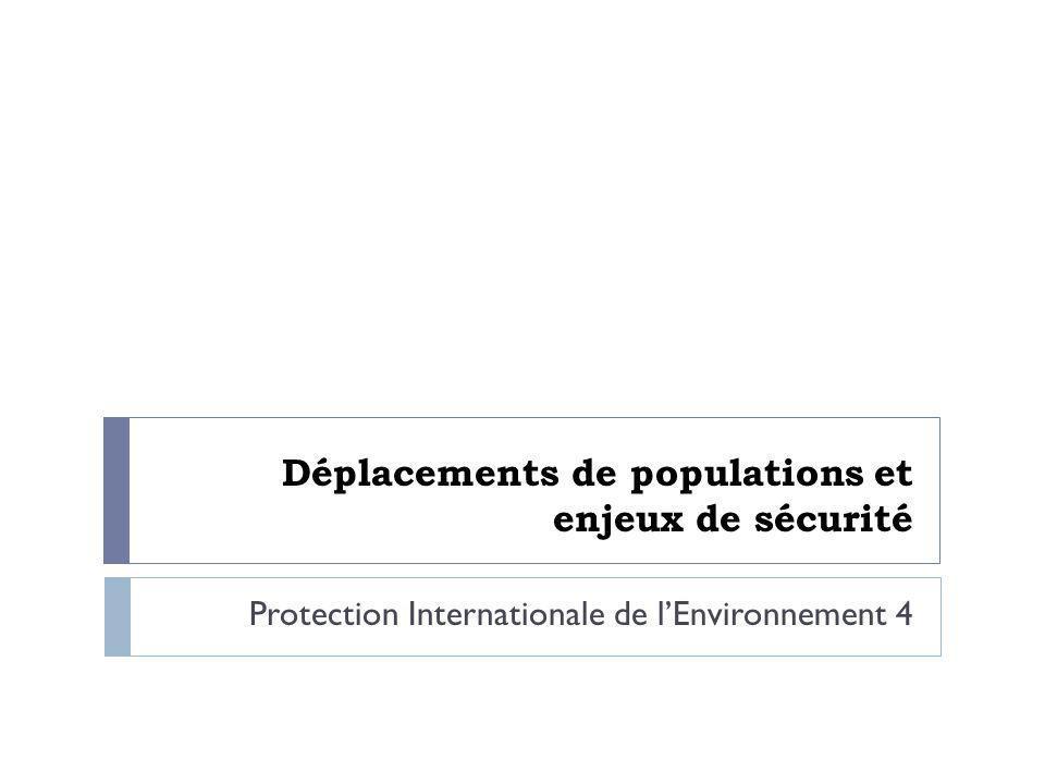 Déplacements de populations et enjeux de sécurité Protection Internationale de l'Environnement 4