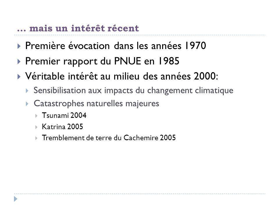 ... mais un intérêt récent  Première évocation dans les années 1970  Premier rapport du PNUE en 1985  Véritable intérêt au milieu des années 2000: