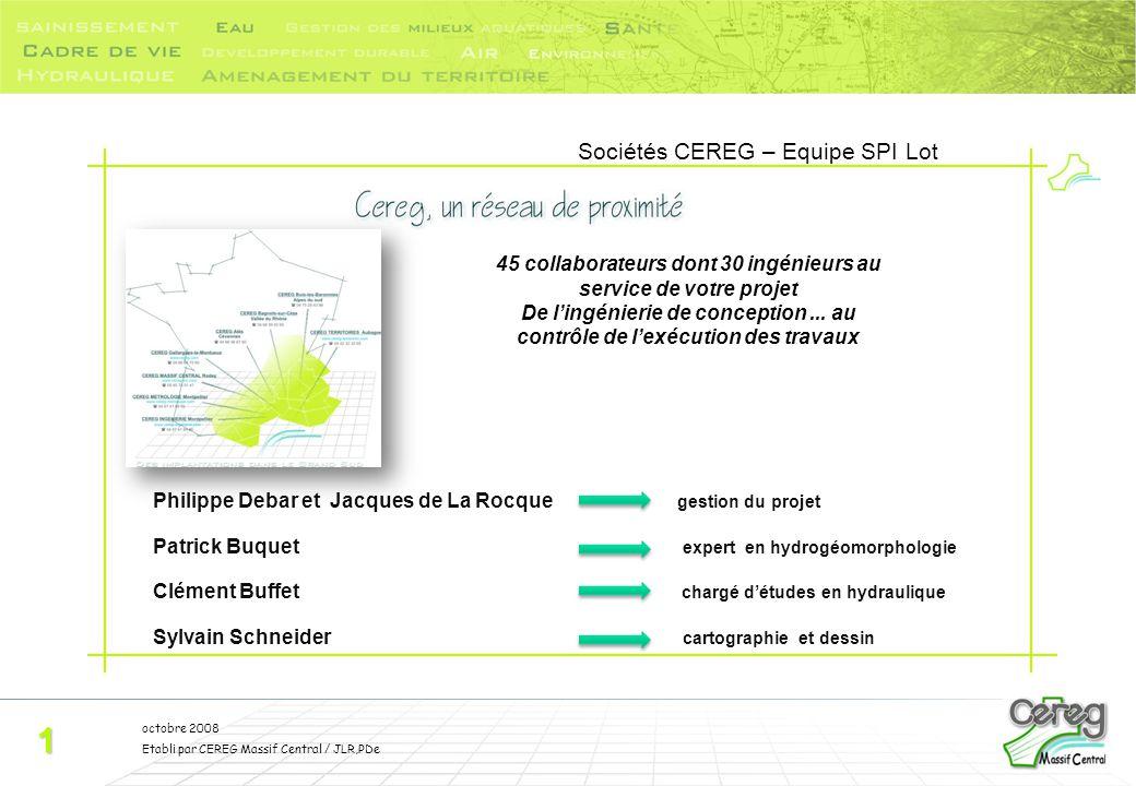 octobre 2008 Etabli par CEREG Massif Central / JLR,PDe Sociétés CEREG – Equipe SPI Lot 1 45 collaborateurs dont 30 ingénieurs au service de votre proj