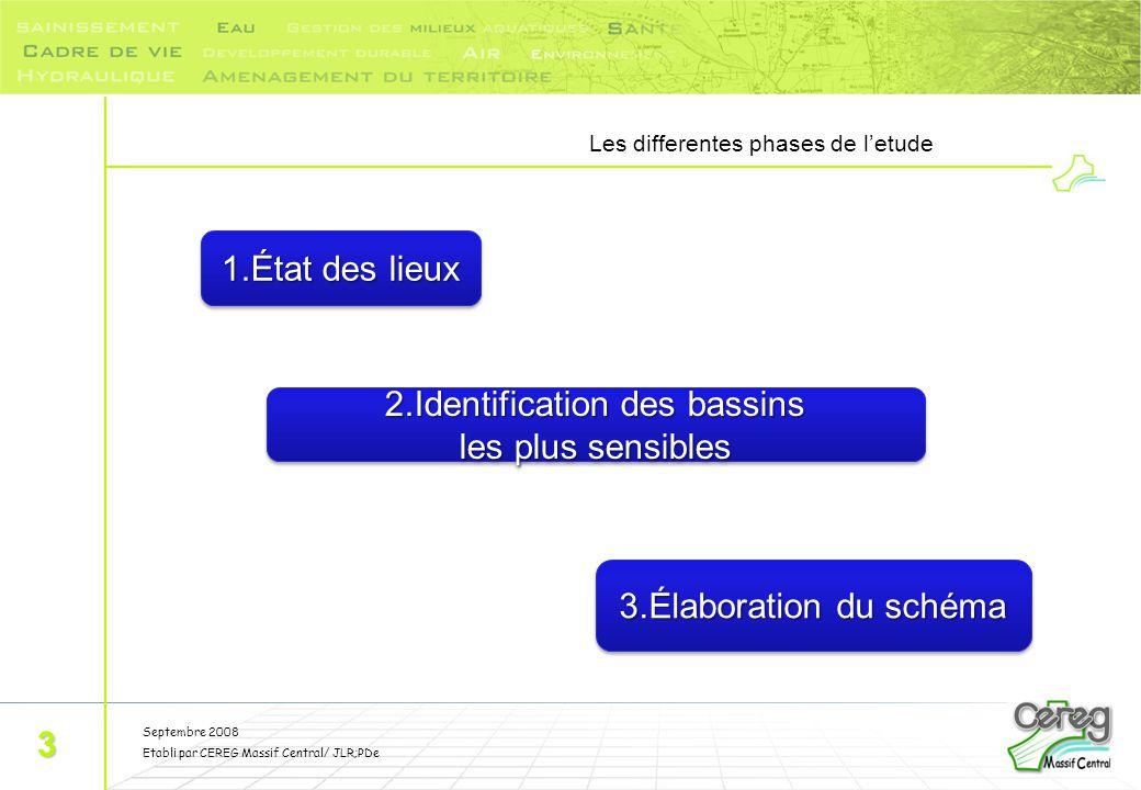Septembre 2008 Etabli par CEREG Massif Central/ JLR;PDe Les differentes phases de l'etude 3 1.État des lieux 2.Identification des bassins les plus sen