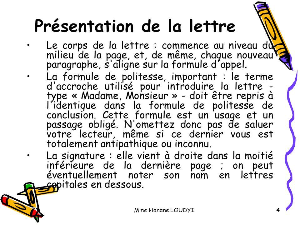 Mme Hanane LOUDYI5 Forme La lettre dactylographiée ou saisie à l'aide d'une machine de traitement de texte est de plus en plus admise.