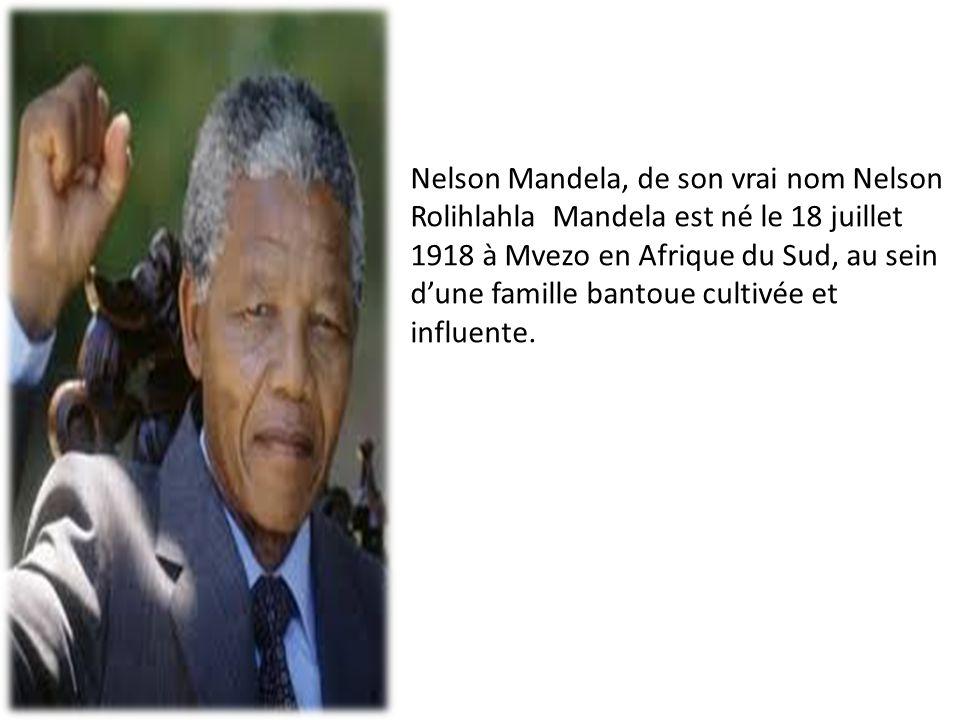 Nelson Mandela, de son vrai nom Nelson Rolihlahla Mandela est né le 18 juillet 1918 à Mvezo en Afrique du Sud, au sein d'une famille bantoue cultivée