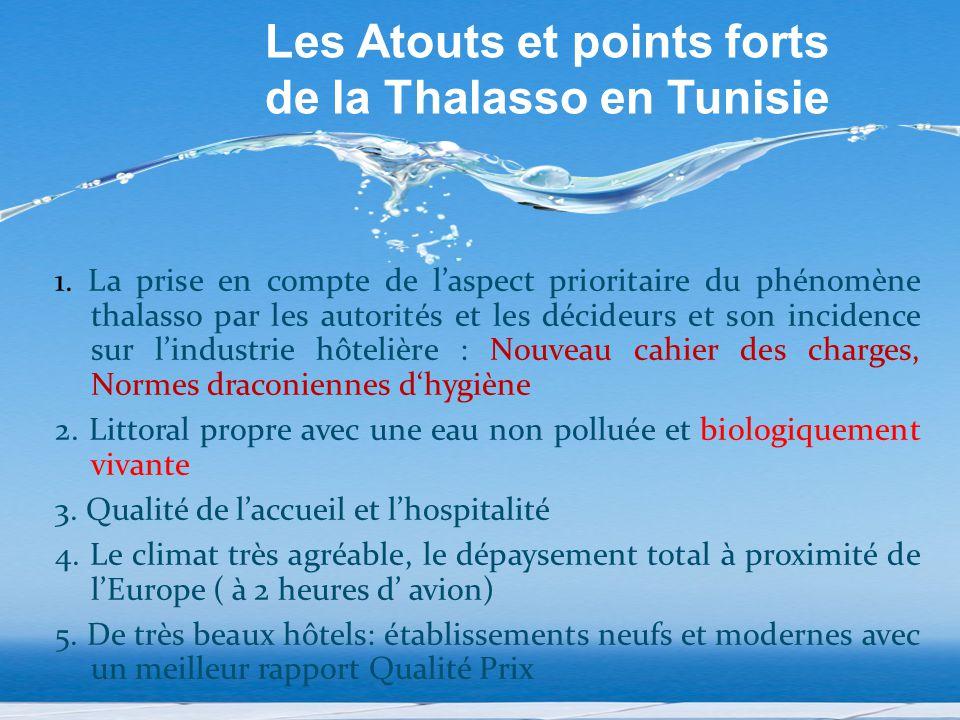 Les Atouts et points forts de la Thalasso en Tunisie 1. La prise en compte de l'aspect prioritaire du phénomène thalasso par les autorités et les déci
