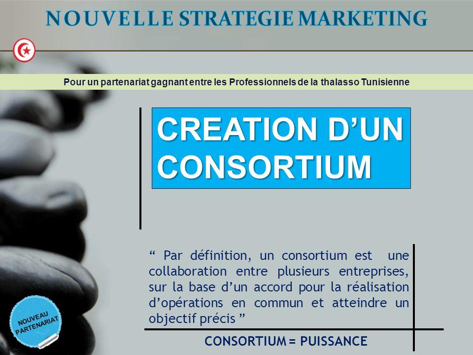"""NOUVEAU PARTENARIAT CREATION D'UN CONSORTIUM Pour un partenariat gagnant entre les Professionnels de la thalasso Tunisienne """" Par définition, un conso"""