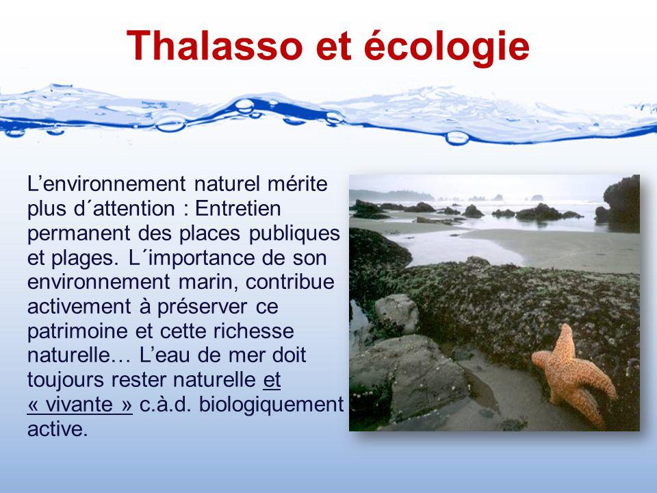 Thalasso et écologie L'environnement naturel mérite plus d´attention : Entretien permanent des places publiques et plages. L´importance de son environ
