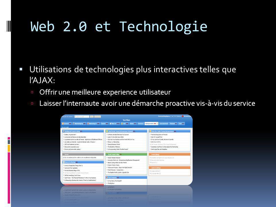 Web 2.0 et Technologie  Utilisations de technologies plus interactives telles que l'AJAX:  Offrir une meilleure experience utilisateur  Laisser l'internaute avoir une démarche proactive vis-à-vis du service
