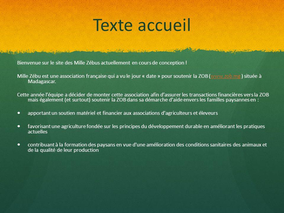 Texte accueil Bienvenue sur le site des Mille Zébus actuellement en cours de conception ! Mille Zébu est une association française qui a vu le jour «