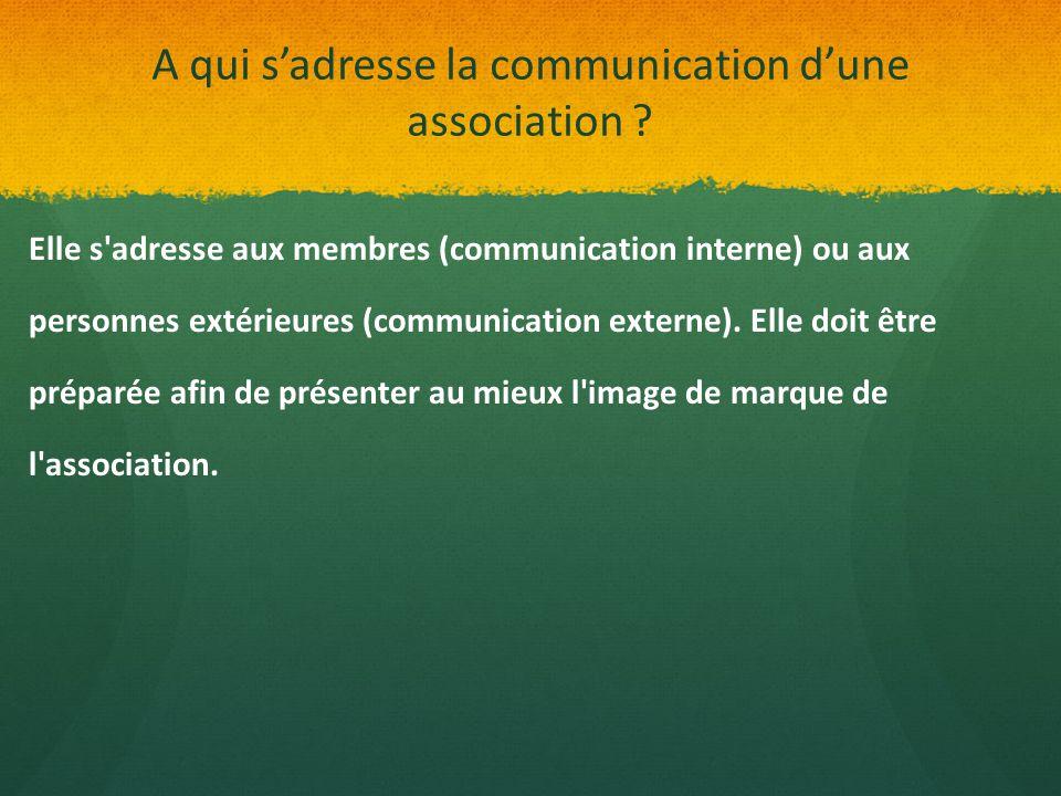A qui s'adresse la communication d'une association ? Elle s'adresse aux membres (communication interne) ou aux personnes extérieures (communication ex