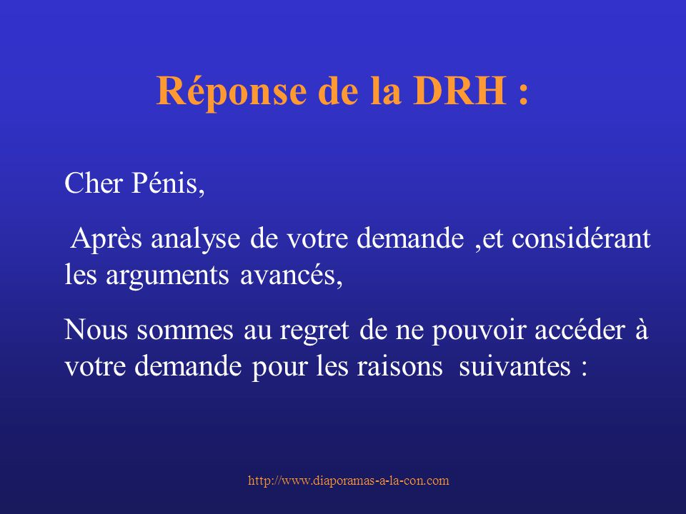 http://www.diaporamas-a-la-con.com Réponse de la DRH : Cher Pénis, Après analyse de votre demande,et considérant les arguments avancés, Nous sommes au