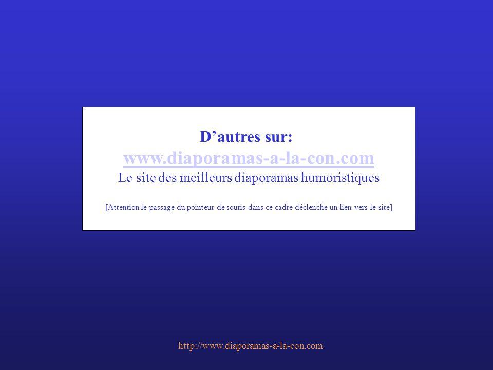 http://www.diaporamas-a-la-con.com D'autres sur: www.diaporamas-a-la-con.com Le site des meilleurs diaporamas humoristiques [Attention le passage du p