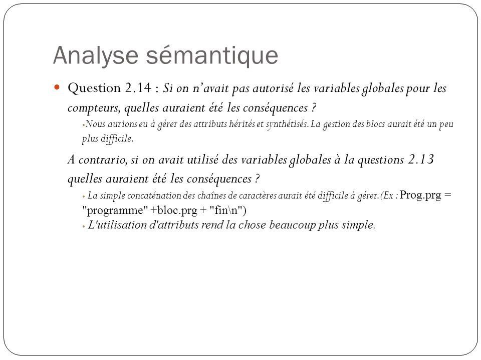 Analyse sémantique Question 2.14 : Si on n'avait pas autorisé les variables globales pour les compteurs, quelles auraient été les conséquences ? Nous