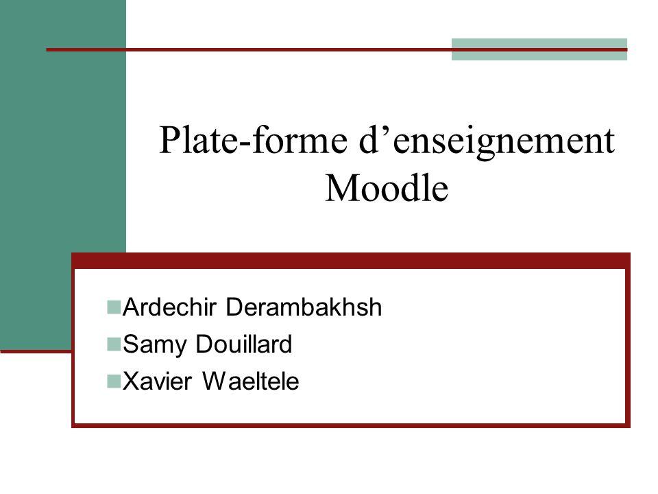 Plate-forme d'enseignement Moodle Ardechir Derambakhsh Samy Douillard Xavier Waeltele