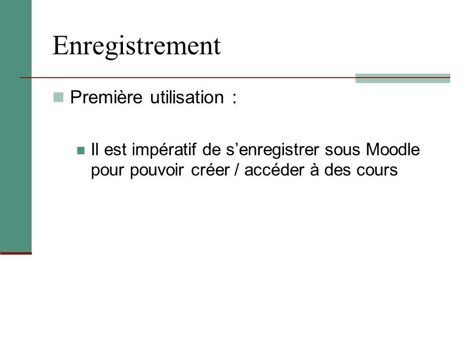 Enregistrement Première utilisation : Il est impératif de s'enregistrer sous Moodle pour pouvoir créer / accéder à des cours