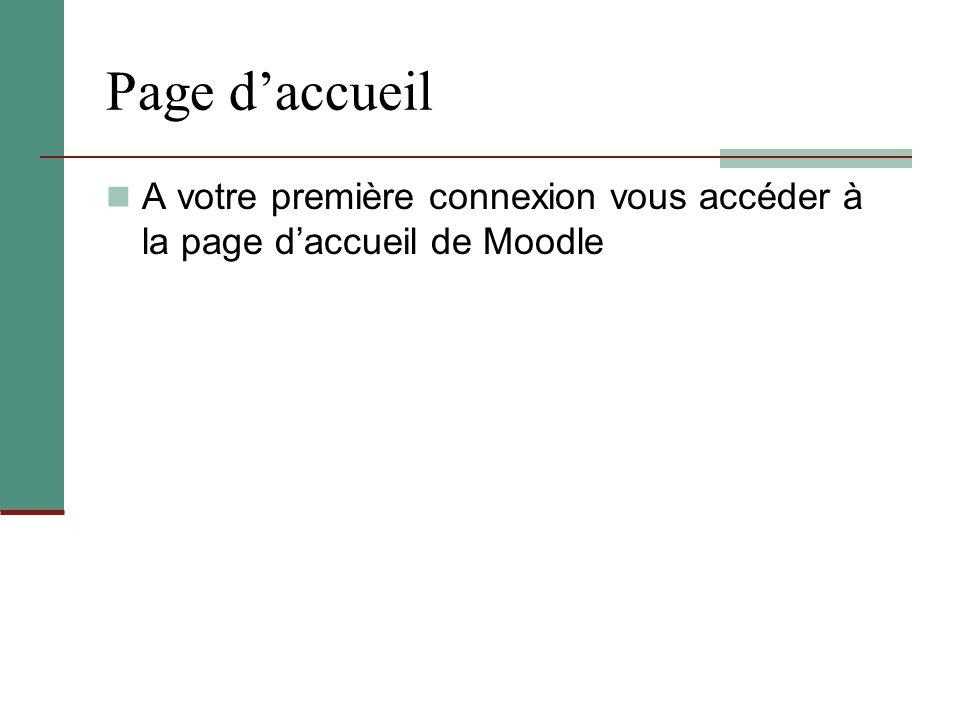 Page d'accueil A votre première connexion vous accéder à la page d'accueil de Moodle