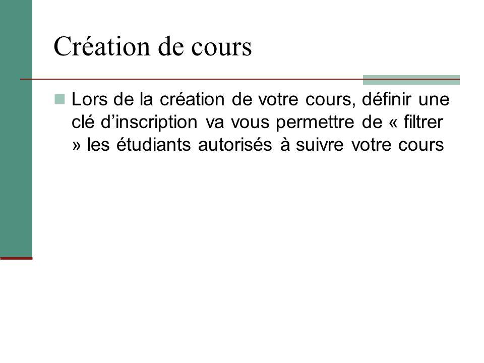 Création de cours Lors de la création de votre cours, définir une clé d'inscription va vous permettre de « filtrer » les étudiants autorisés à suivre