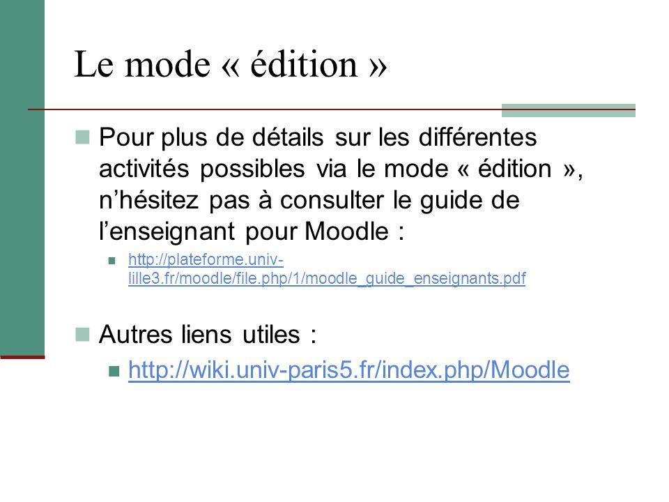 Le mode « édition » Pour plus de détails sur les différentes activités possibles via le mode « édition », n'hésitez pas à consulter le guide de l'ense
