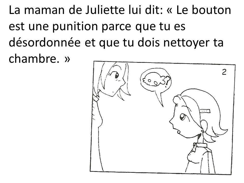 La maman de Juliette lui dit: « Le bouton est une punition parce que tu es désordonnée et que tu dois nettoyer ta chambre.