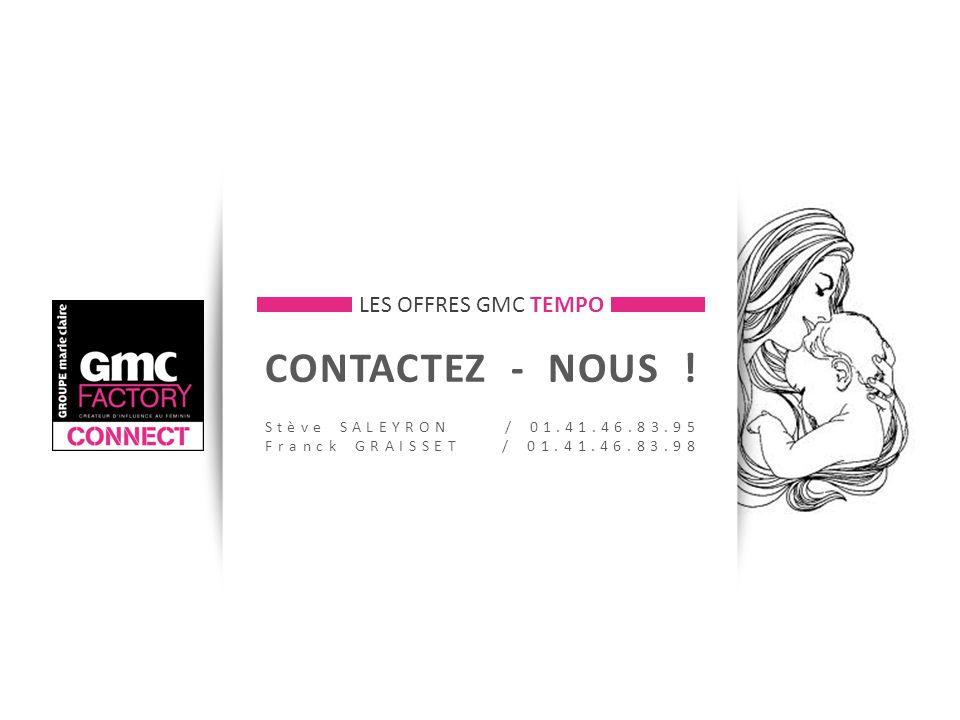 CONTACTEZ - NOUS ! Stève SALEYRON / 01.41.46.83.95 Franck GRAISSET / 01.41.46.83.98 LES OFFRES GMC TEMPO