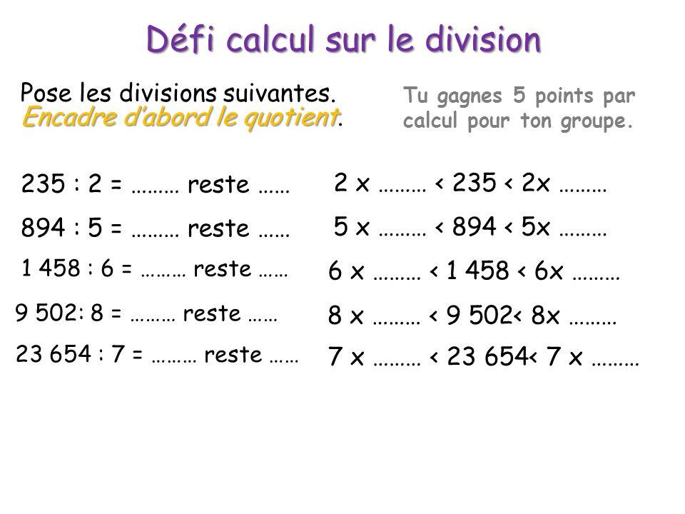 Défi calcul sur le division Encadre d'abord le quotient Pose les divisions suivantes. Encadre d'abord le quotient. Tu gagnes 5 points par calcul pour