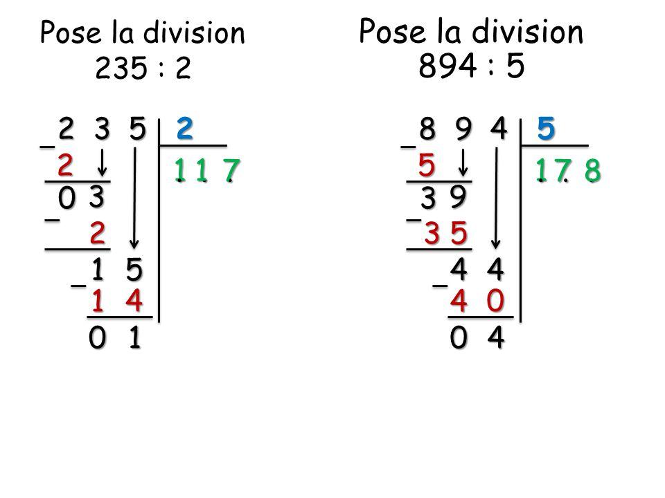 Pose la division 235 : 2 2 3 5 2 1... 2 0 3 2 5 1 4 1 10 17 8 9 4 5 1... 5 3 9 5 4 4 0 4 40 78 Pose la division 894 : 5 3