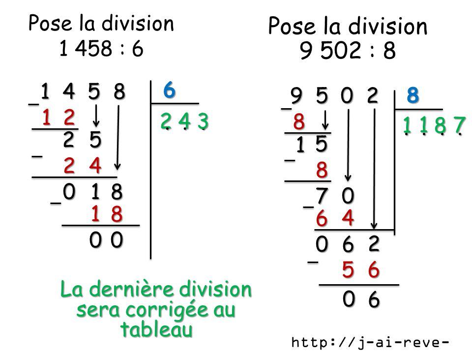 1 4 5 8 6 2... 1 2 2 1 0 1 8 0 0 43 9 5 0 2 8 1.... 8 1 5 8 0 7 4 6 60 1 8 Pose la division 1 458 : 6 Pose la division 9 502 : 8 7 2 5 La dernière div