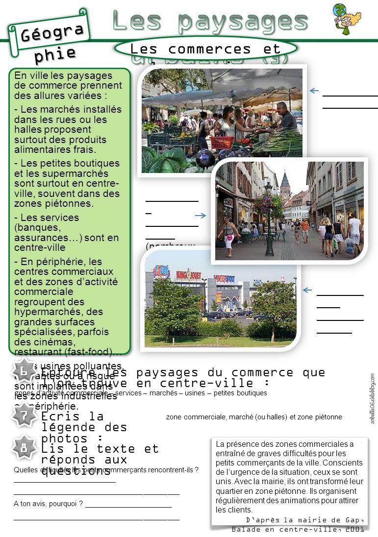 Les commerces et les services En ville les paysages de commerce prennent des allures variées : - Les marchés installés dans les rues ou les halles pro