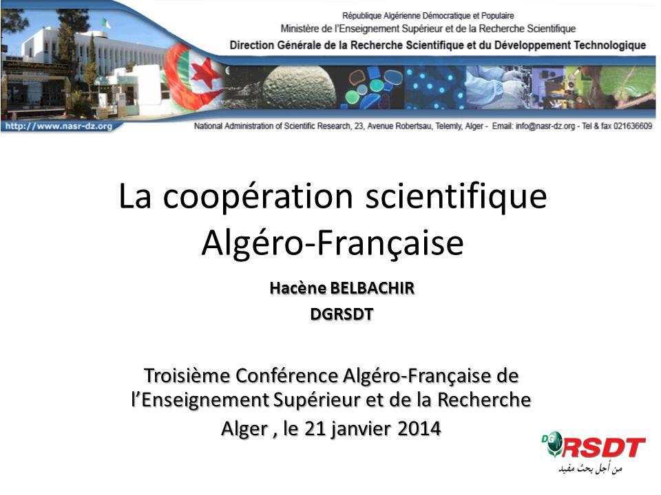 Troisième Conférence Algéro-Française de l'Enseignement Supérieur et de la Recherche Alger, le 21 janvier 2014 La coopération scientifique Algéro-Française Hacène BELBACHIR DGRSDT
