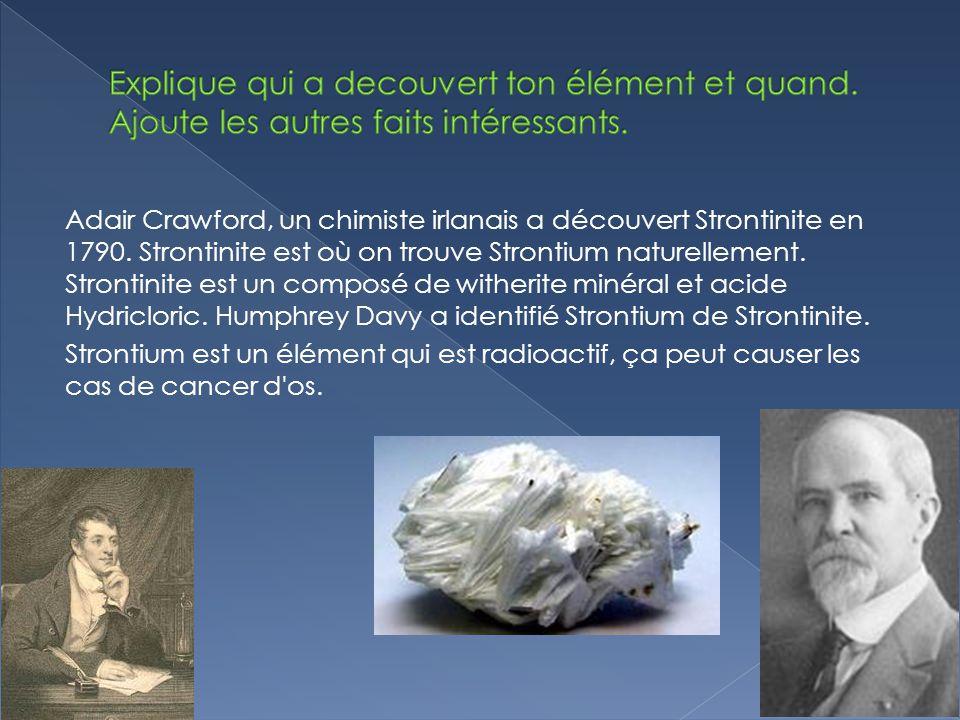 Adair Crawford, un chimiste irlanais a découvert Strontinite en 1790.