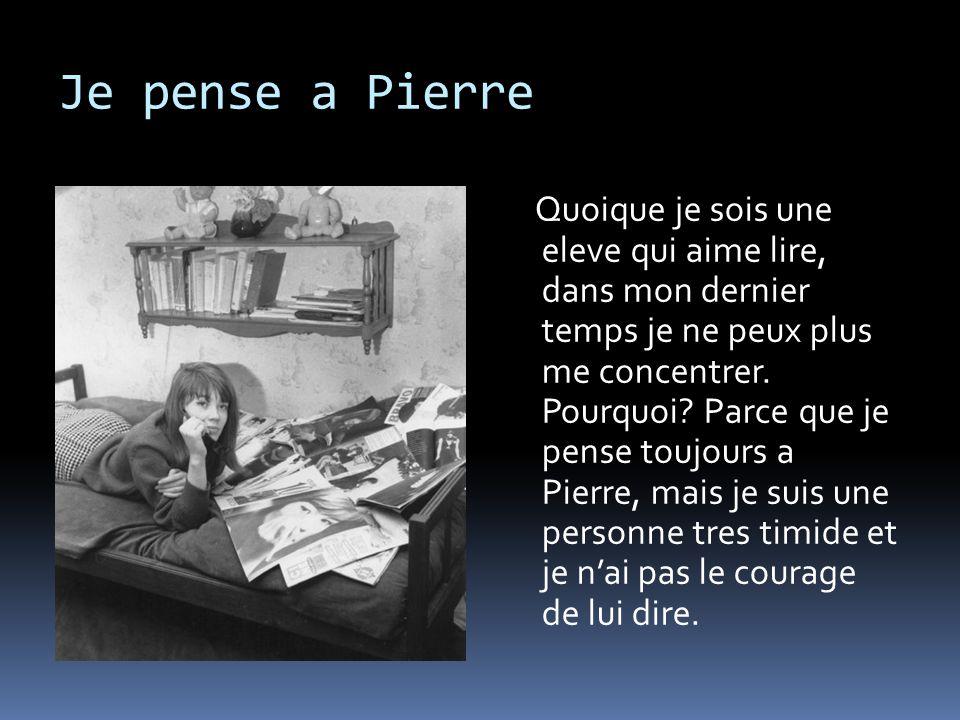 Je pense a Pierre Quoique je sois une eleve qui aime lire, dans mon dernier temps je ne peux plus me concentrer. Pourquoi? Parce que je pense toujours
