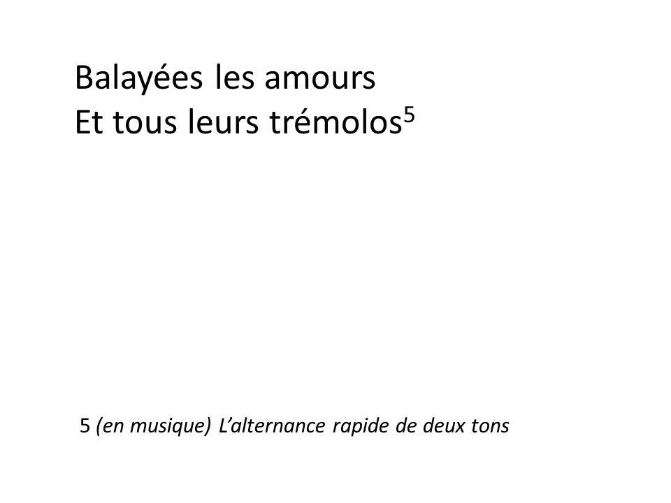 Balayées les amours Et tous leurs trémolos 5 5 (en musique) L'alternance rapide de deux tons