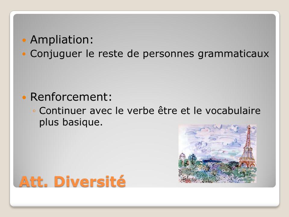 Att. Diversité Ampliation: Conjuguer le reste de personnes grammaticaux Renforcement: ◦Continuer avec le verbe être et le vocabulaire plus basique.