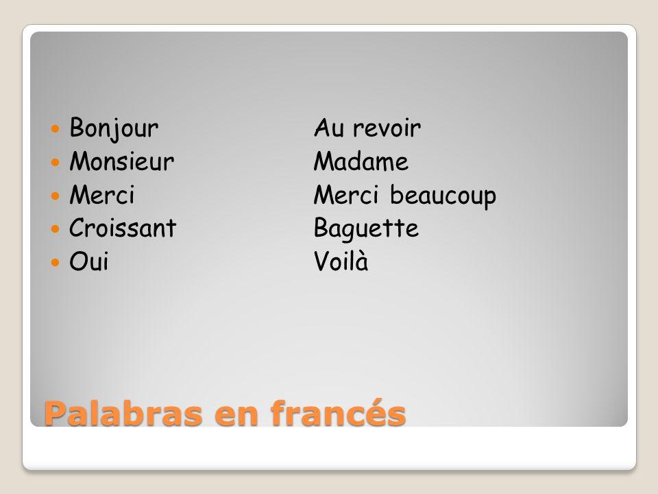 Palabras en francés BonjourAu revoir MonsieurMadame MerciMerci beaucoup CroissantBaguette OuiVoilà