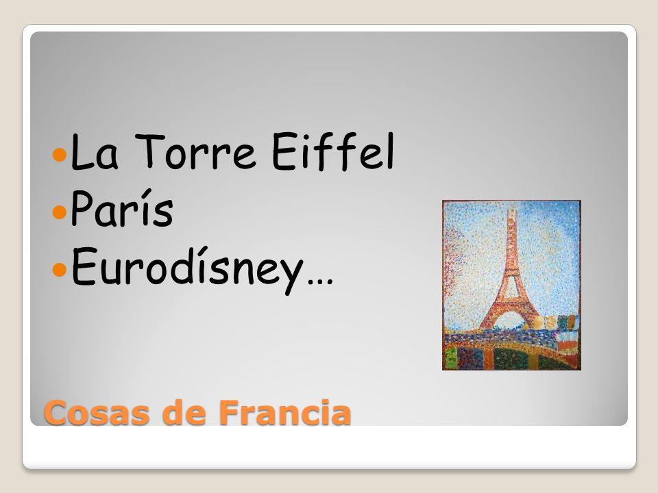 Cosas de Francia La Torre Eiffel París Eurodísney…