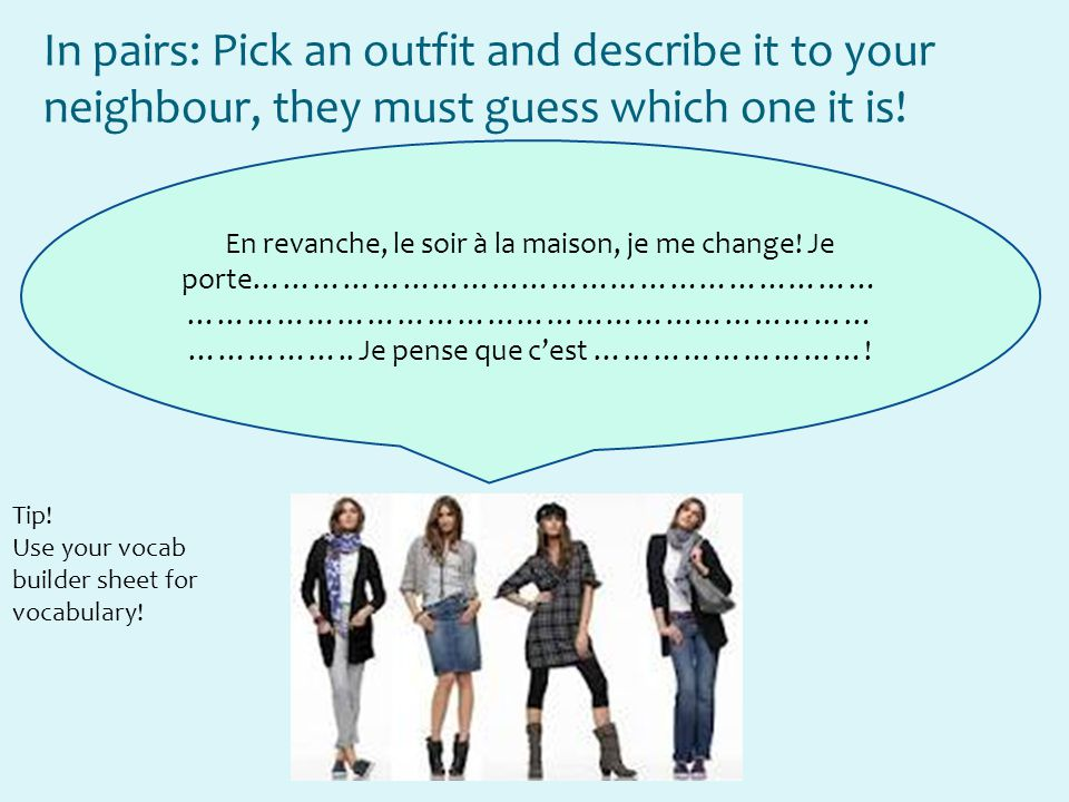 In pairs: Pick an outfit and describe it to your neighbour, they must guess which one it is! En revanche, le soir à la maison, je me change! Je porte…