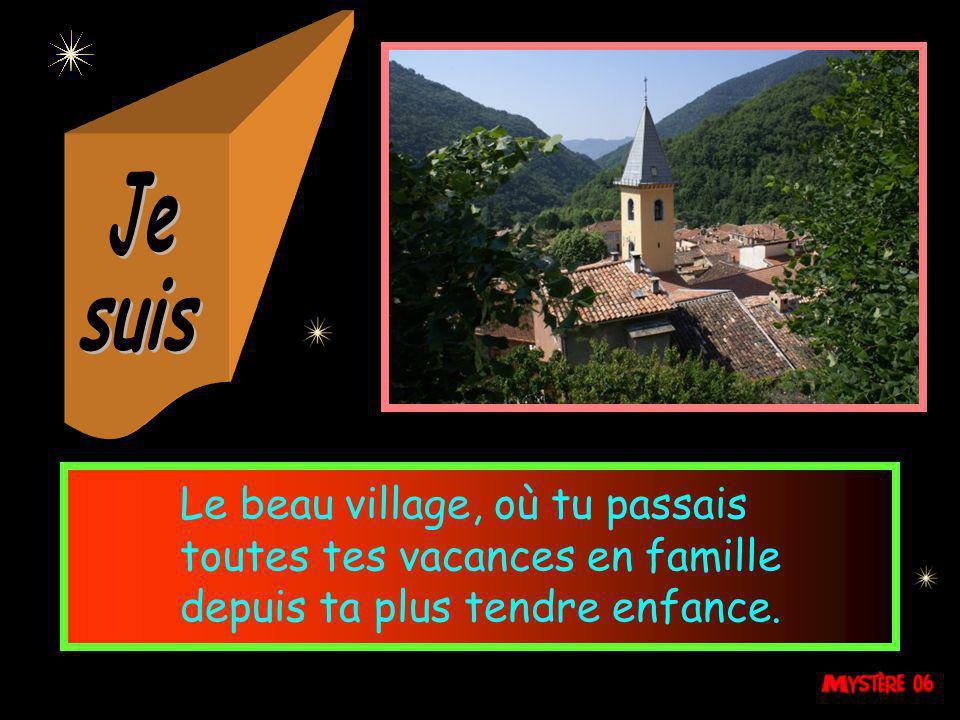 Le beau village, où tu passais toutes tes vacances en famille depuis ta plus tendre enfance.