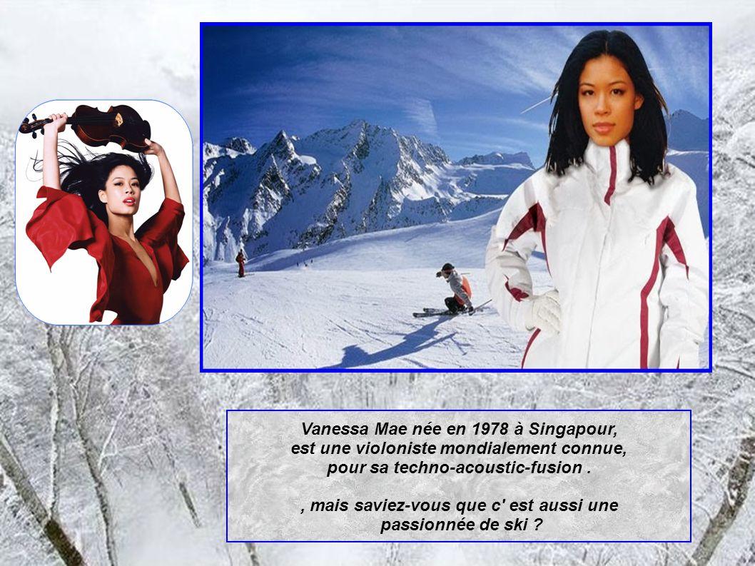 Vanessa Mae née en 1978 à Singapour, est une violoniste mondialement connue, pour sa techno-acoustic-fusion., mais saviez-vous que c est aussi une passionnée de ski ?