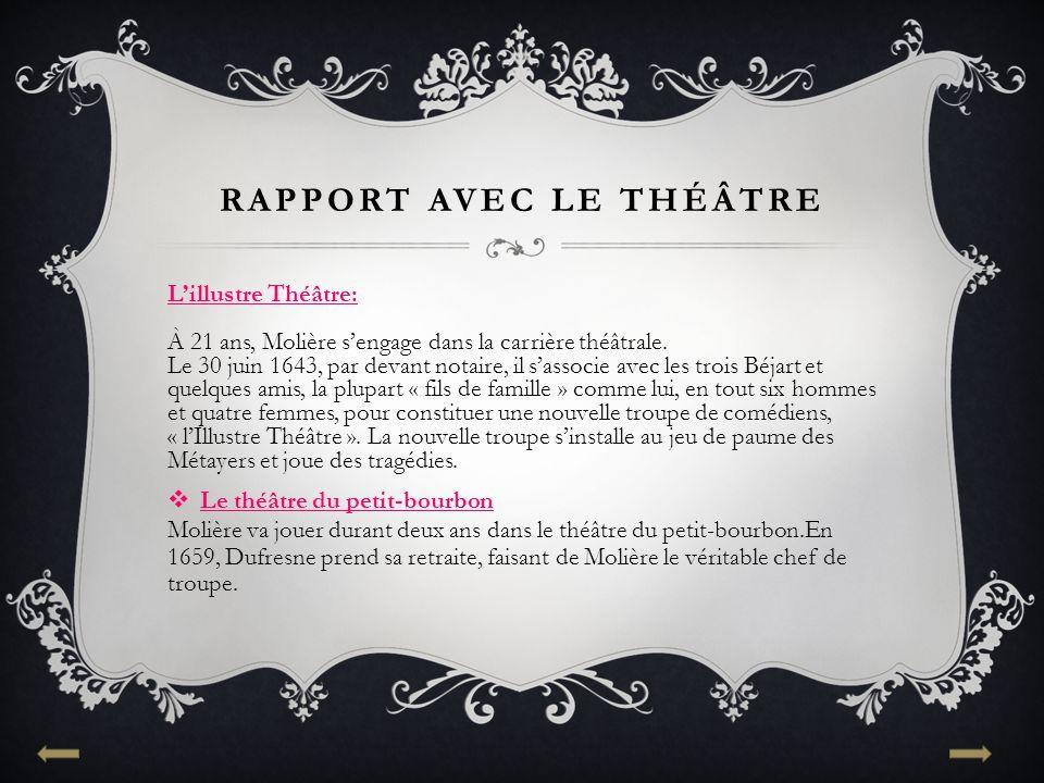 RAPPORT AVEC LE THÉÂTRE L'illustre Théâtre: À 21 ans, Molière s'engage dans la carrière théâtrale. Le 30 juin 1643, par devant notaire, il s'associe a