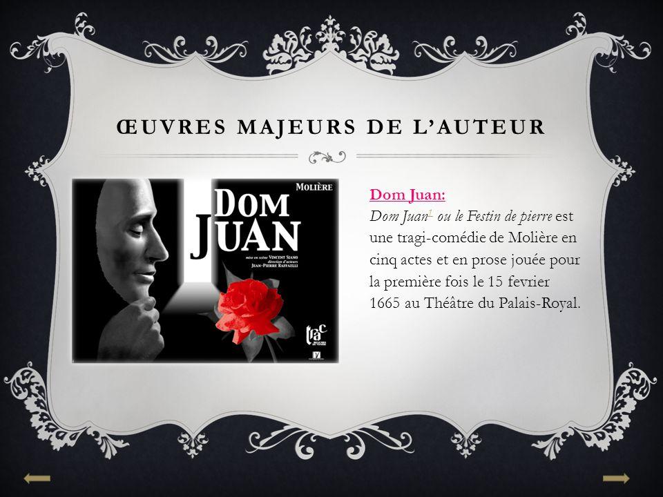 ŒUVRES MAJEURS DE L'AUTEUR Dom Juan: Dom Juan 1 ou le Festin de pierre est une tragi-comédie de Molière en cinq actes et en prose jouée pour la première fois le 15 fevrier 1665 au Théâtre du Palais-Royal.