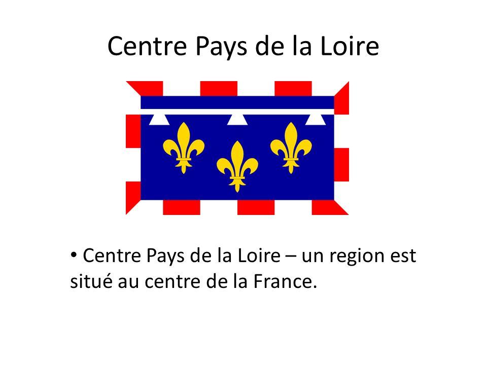 Centre Pays de la Loire Centre Pays de la Loire – un region est situé au centre de la France.