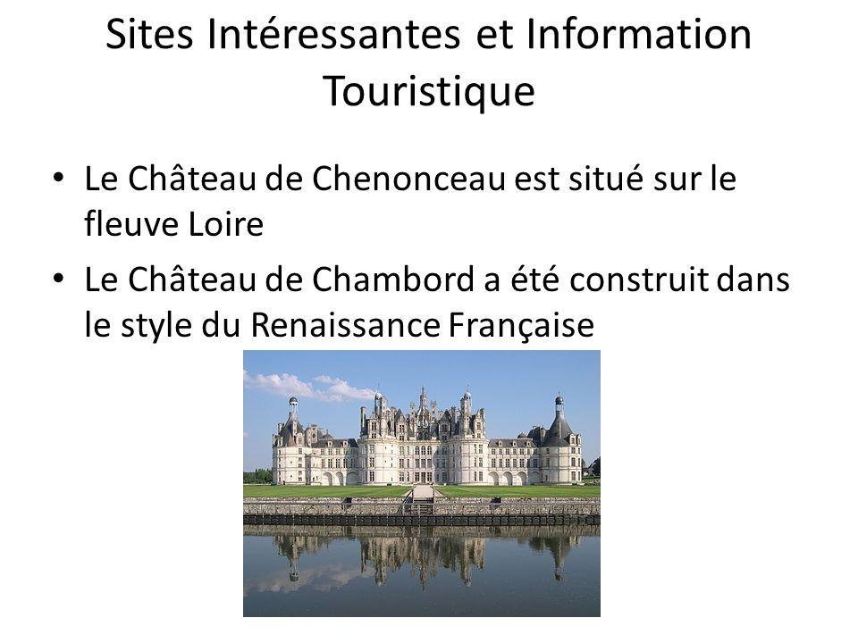 Sites Intéressantes et Information Touristique Le Château de Chenonceau est situé sur le fleuve Loire Le Château de Chambord a été construit dans le style du Renaissance Française