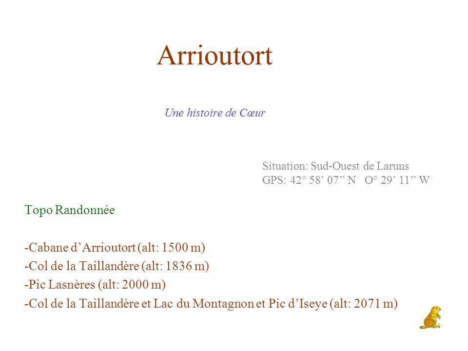 Arrioutort Une histoire de Cœur Topo Randonnée -Cabane d'Arrioutort (alt: 1500 m) -Col de la Taillandère (alt: 1836 m) -Pic Lasnères (alt: 2000 m) -Co